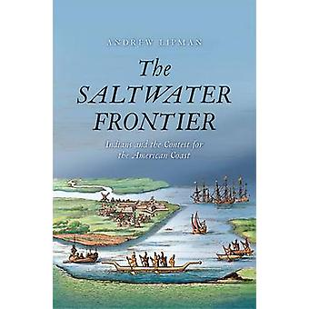 The Saltwater Frontier - Indians and the Contest for the American Coas