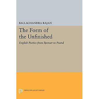 The Form of the Unfinished - English Poetics from Spenser to Pound by