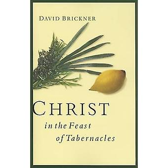 Christ in the Feast of Tabernacles by David Brickner - 9780802413963