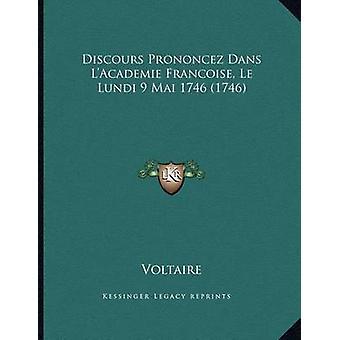 Discours Prononcez Dans L'Academie Francoise - Le Lundi 9 Mai 1746 (1