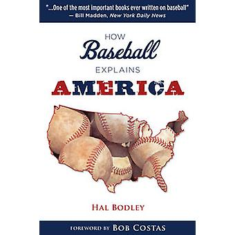 How Baseball Explains America by Hal Bodley - George Will - Bob Costa