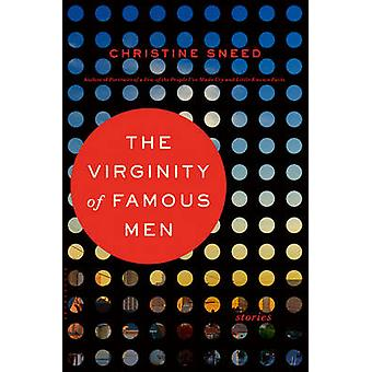 The Virginity of Famous Men by Christine Sneed - 9781620406953 Book