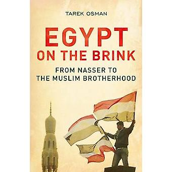 Egypt on the Brink - From Nasser to the Muslim Brotherhood by Tarek Os