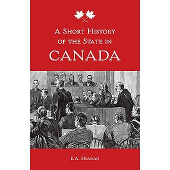 A Short History of the State in Canada by E. A. Heaman - 978144262868