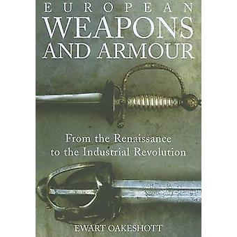 European Weapons and Armour - From the Renaissance to the Industrial R