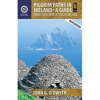 Pilgrim Paths in Ireland - A Guide - From Slieve Mish to Skellig Michae