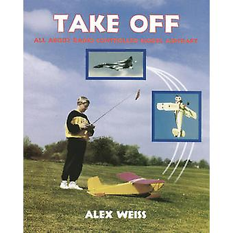 Take Off - All About Radio Controlled Model Aircraft by Alex Weiss - 9