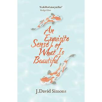 An Exquisite Sense of What is Beautiful by J. David Simons - 97819086