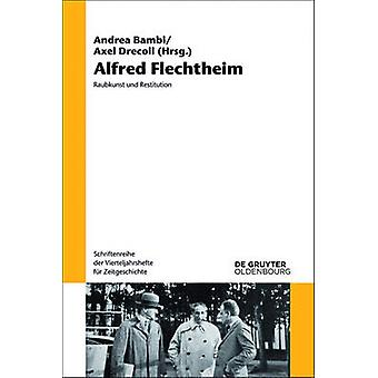 Alfred Flechtheim - Raubkunst und Restitution by Andrea Bambi - Axel D