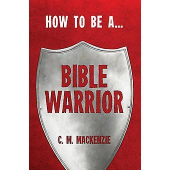 Gewusst wie: eine Bibel-Krieger von Catherine MacKenzie - 9781781912317 Buch