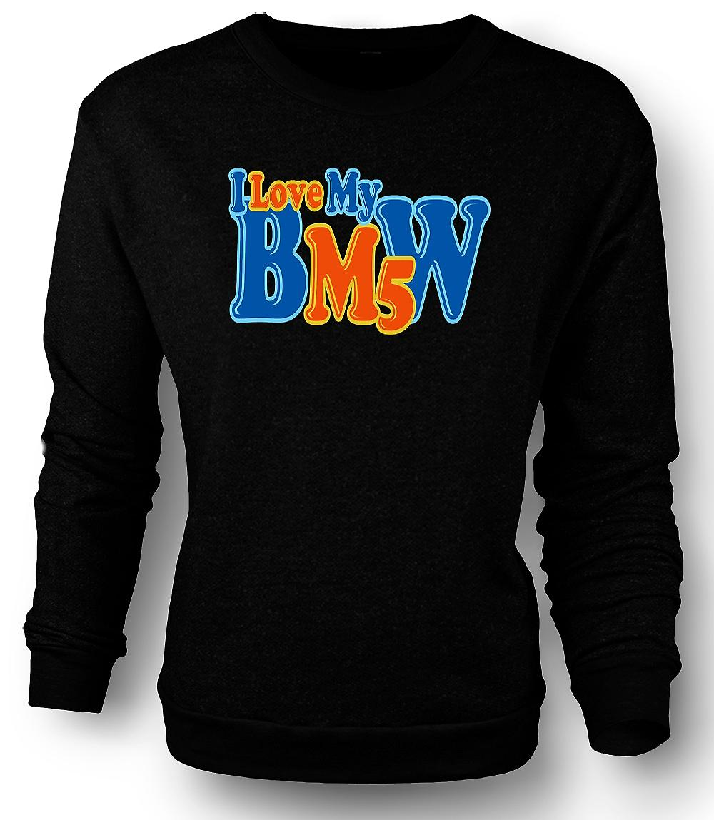 Mens Sweatshirt I Love My BMW M5 - Car Enthusiast