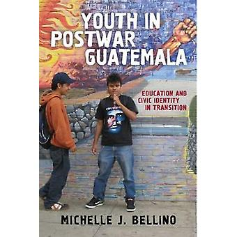 Youth in Postwar Guatemala - Education and Civic Identity in Transitio