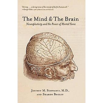 The Mind and the Brain - Neuroplasticity and the Power of Mental Force