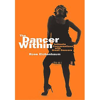 The Dancer Within - Intimate Conversations with Great Dancers by Rose