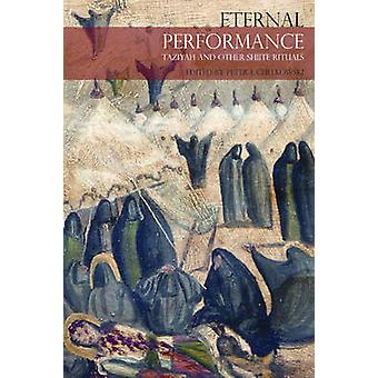 Eternal Performance - Taziyah and Other Shiite Rituals by Peter J. Che