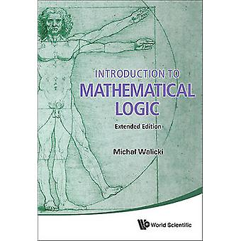 Introduction to Mathematical Logic by Michal Walicki - 9789814719964