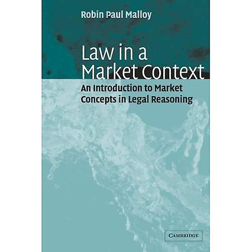 Law in a Market Context  An Introduction to Market Concepts in Legal Reasoning