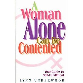 Woman Alone Can Be Contented : Your Guide to Self-Fulfillment