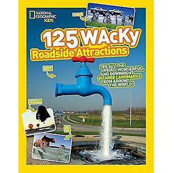 125 farfelues Roadside Attractions (National Geographic Kids)