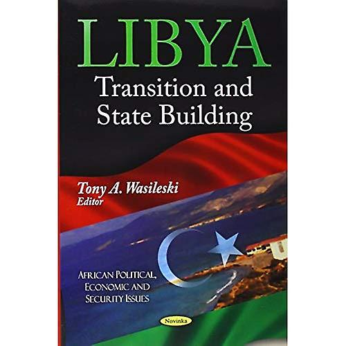 LIBYA TRANSITION STATE BUIL. (African Political, Economic, and Security Issues  Politics and Economics of the...