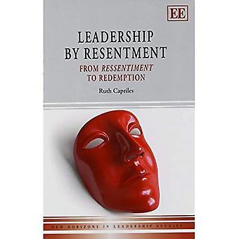 Leadership di risentimento: da Ressentiment alla redenzione (serie di studi di nuovi orizzonti nella Leadership)