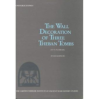 The Wall Decoration of Three Theban Tombs (Carsten Niebuhr Institute Publications)