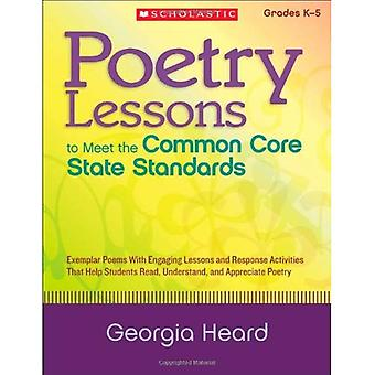 Poetry Lessons to Meet the Common Core State Standards: Exemplar Poems with Engaging Lessons and Response Activities That Help Students Read, Understa