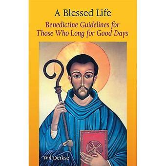 Ett välsignat liv: Benedictine riktlinjer för dem som längtar efter bra dagar