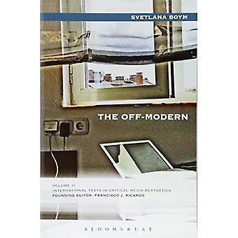 Die Off-moderne (internationale Texte in kritischen Medienästhetik)