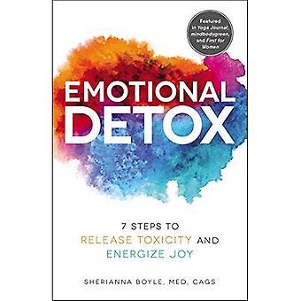 Emotionele Detox: 7 Steps to Release toxiciteit en energieke vreugde