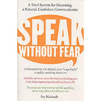 Speak Without Fear A Total System for Becoming a Natural Confident Communicator by Naistadt & Ivy