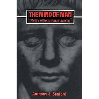 The Mind of Man Models of Human Understanding by Sanford & Anthony J.