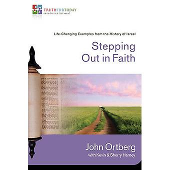 Stepping Out in Faith LifeChanging Examples from the History of Israel by Ortberg & John