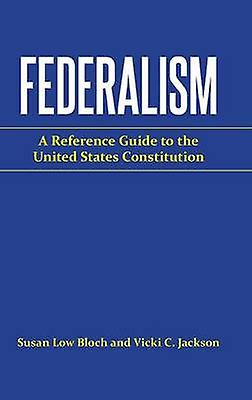 Federalism A Reference Guide to the United States Constitution by Jackson & Vicki C.