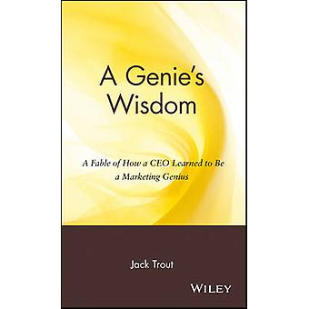 A Genies Wisdom A Fable of How a CEO Learned to Be a Marketing Genius by Trout & Jack
