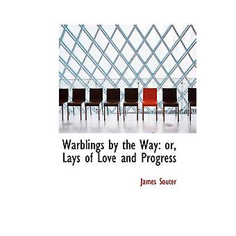 Warblings by the Way or Lays of Love and Progress by Souter & James