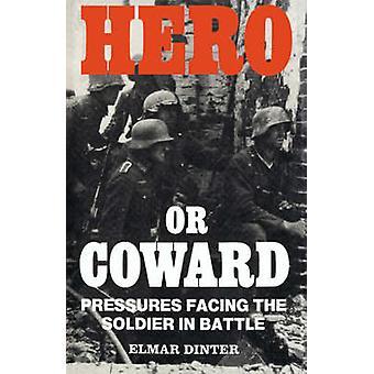 Hero or Coward Pressures Facing the Soldier in Battle by Dinter & Elmar