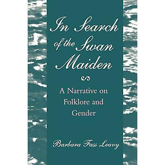 In Search of the Swan Maiden by Leavy & Barbara F.