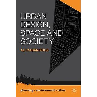 Urban Design Space and Society by Madanipour & Ali