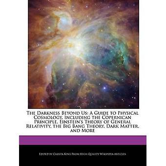 L'oscurità di là di noi una guida alla cosmologia fisica, tra cui il principio copernicano Einsteins Teoria della relatività generale la materia oscura di Big Bang Theory e più di re & Calista