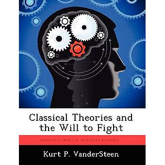 Classical Theories and the Will to Fight by Vandersteen & Kurt P.
