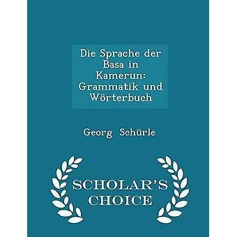 Die Sprache der Basa in Kamerun Grammatik und Wrterbuch  Scholars Choice Edition by Schrle & Georg