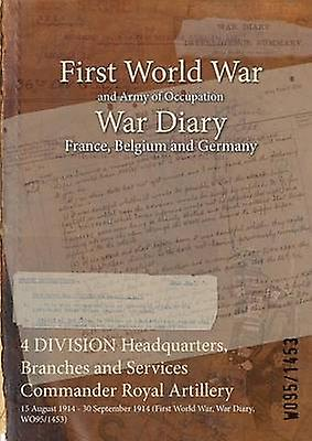 4 DIVISION Headquarters Branches and Services Comhommeder Royal Artillery  15 August 1914  30 September 1914 First World War War Diary WO951453 by WO951453