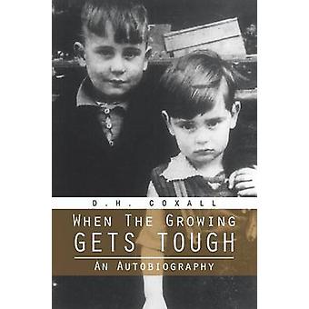 When the Growing Gets Tough An Autobiography by Coxall & D. H.