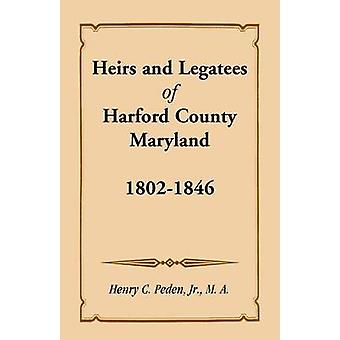 Erben und Vermächtnisnehmer Harford County Maryland 18021846 von Peden & Jr. Henry C.