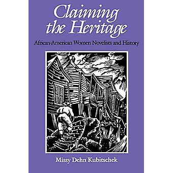 Claiming the Heritage AfricanAmerican Women Novelists and History by Kubitschek & Missy Dehn