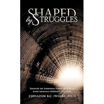 Shaped by Struggles by Iwuaba & Psy.D & Chinazom B.C.