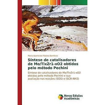 Sntese de Catalisadores de MoTixZr1xO2 Obtidos Pelo Mtodo Pechini von Ribeiro Bonifcio Maria Aparecida