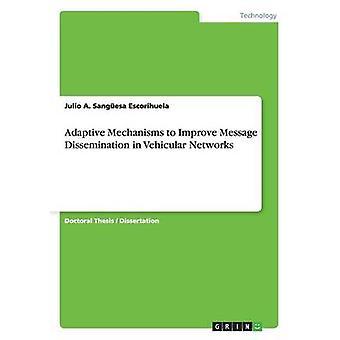 Adaptive Mechanisms to Improve Message Dissemination in Vehicular Networks by Sangesa Escorihuela & Julio A.