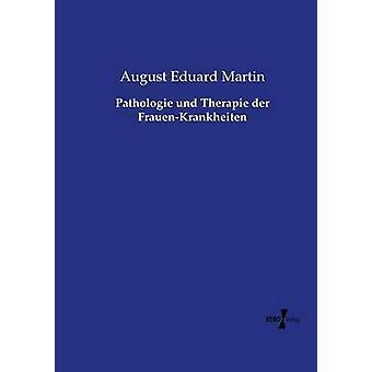Pathologie und Therapie der FrauenKrankheiten by Martin & August Eduard